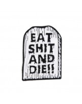 EAT SHIT AND DIE!